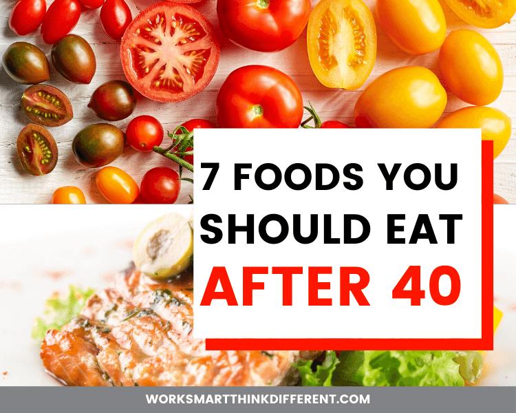 7 Foods You Should Eat After 40