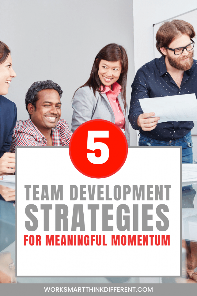 5 TEAM DEVELOPMENT STRATEGIES FOR MEANINGFUL MOMENTUM