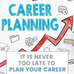 IT IS NEVER TOO LATE TO PLAN YOUR CAREER