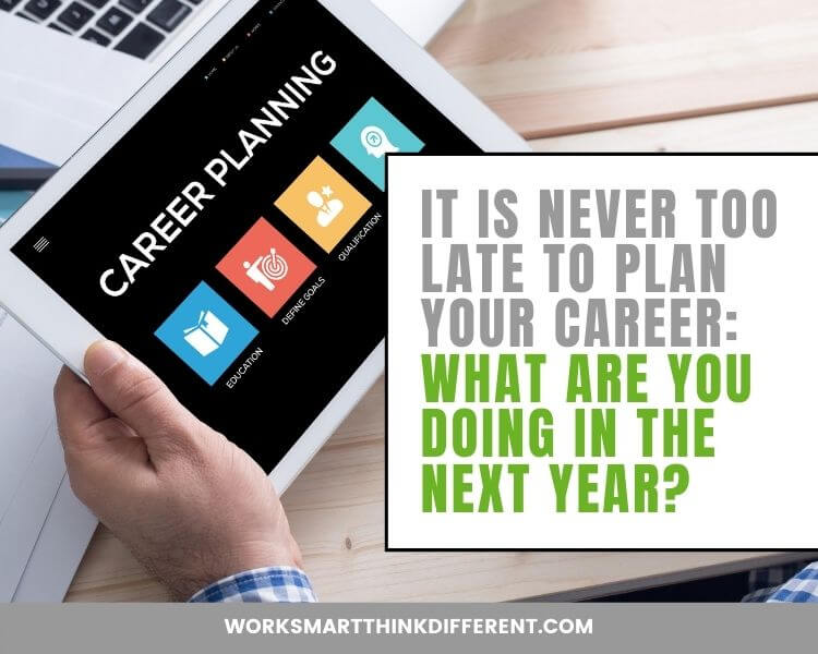 It Is Never Too Late to Plan Your Career: What Are You Doing in the Next Year?