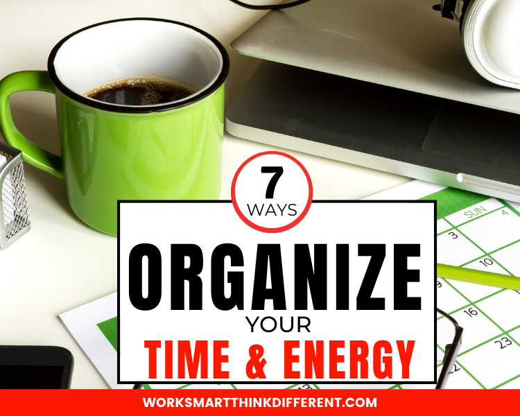 7 Ways to Organize Time and Energy