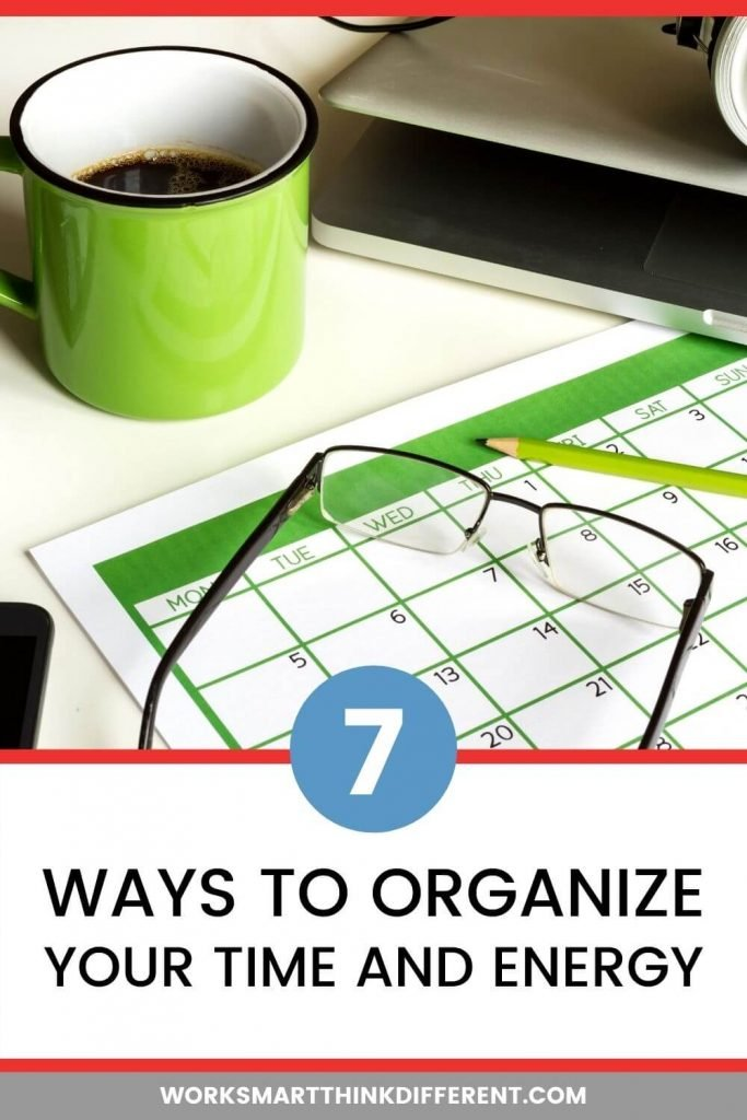 7 Ways to Organize Your Time and Energy
