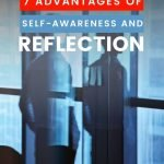 7 Advantages of Self-Awareness and Reflection