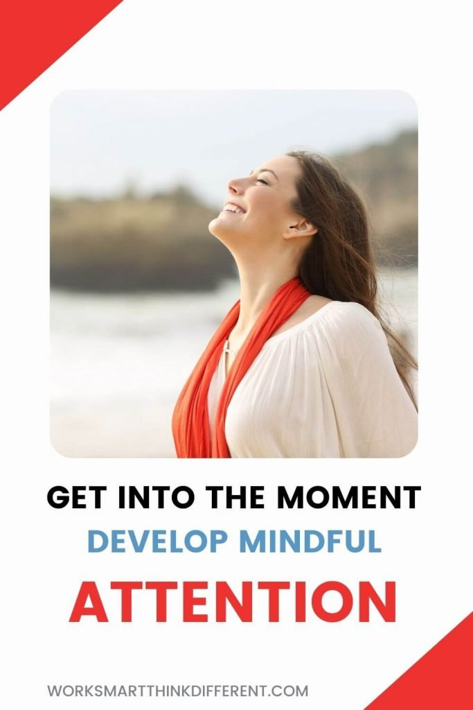 Get Into the Moment. Develop Mindful Attention